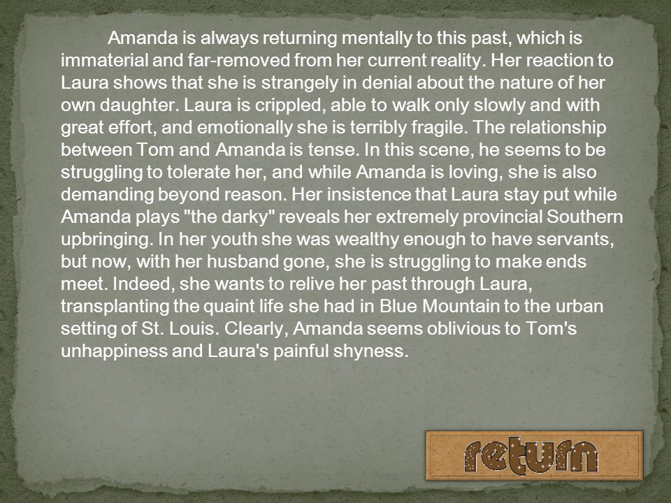 Amanda is always returning mentally to this past, which is immaterial and far-removed from her current reality.