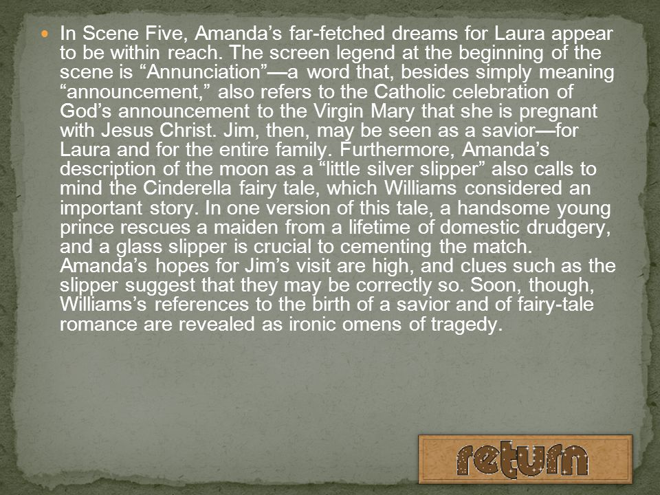 In Scene Five, Amanda's far-fetched dreams for Laura appear to be within reach.