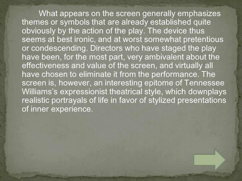 What appears on the screen generally emphasizes themes or symbols that are already established quite obviously by the action of the play.