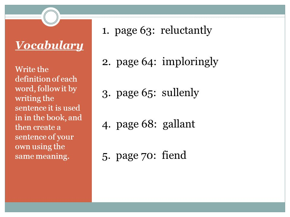 Vocabulary 1. page 63: reluctantly 2. page 64: imploringly