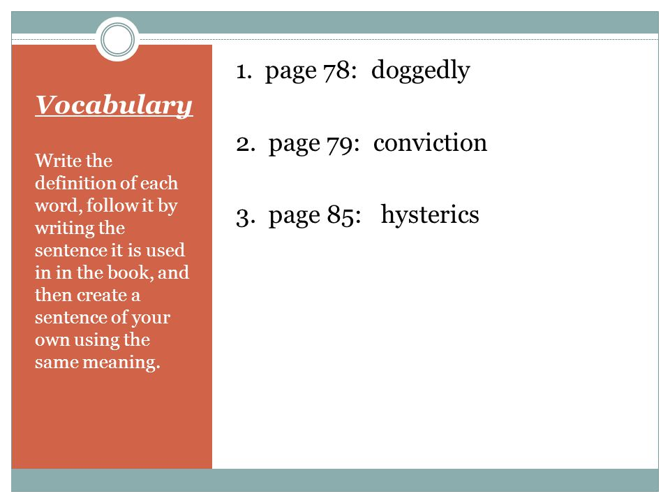 Vocabulary 1. page 78: doggedly 2. page 79: conviction