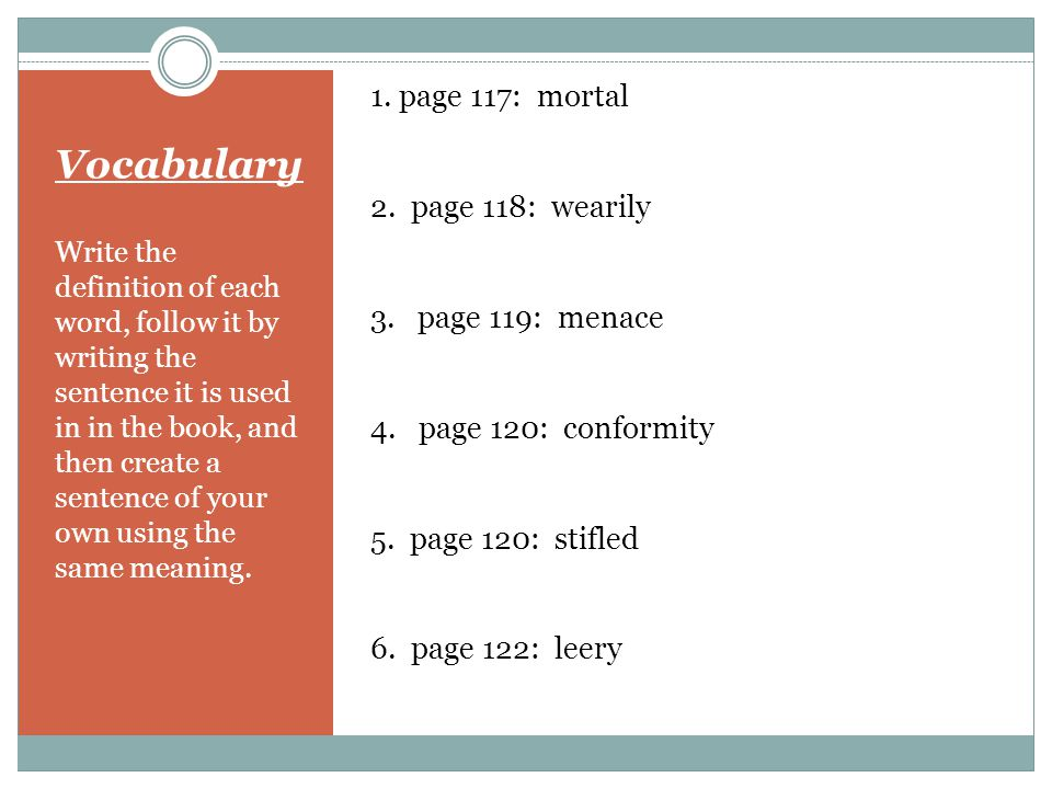Vocabulary 1. page 117: mortal 2. page 118: wearily