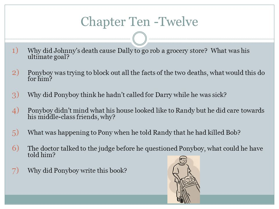 Chapter Ten -Twelve Why did Johnny's death cause Dally to go rob a grocery store What was his ultimate goal