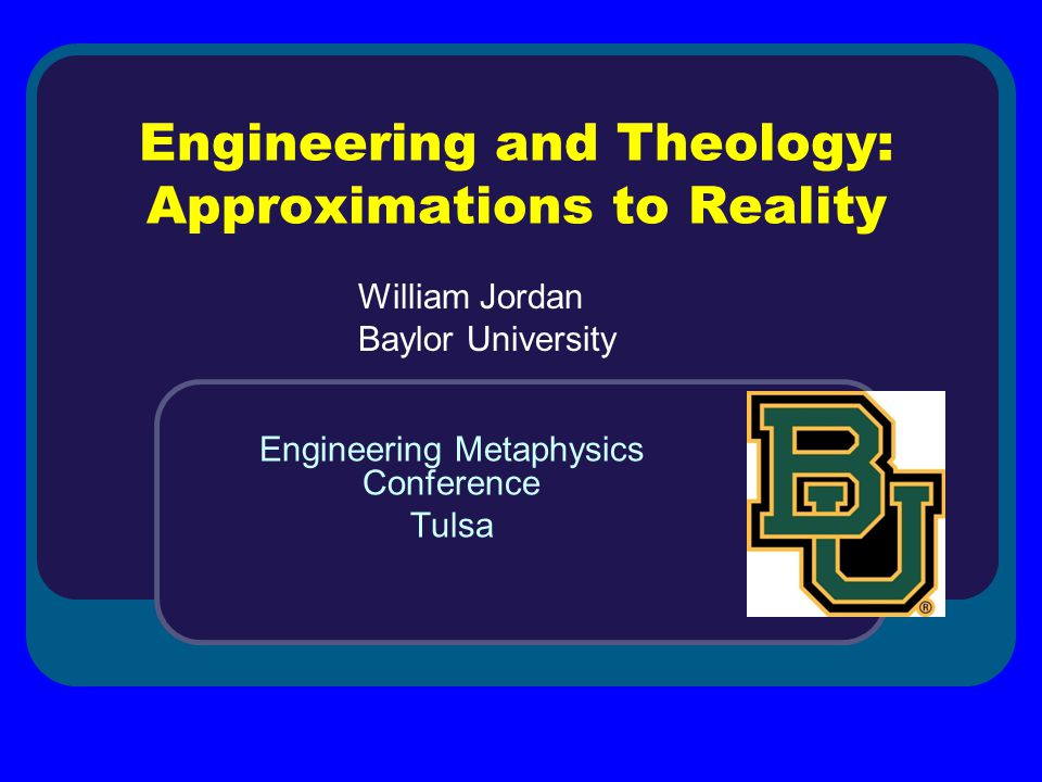 Engineering and Theology: Approximations to Reality