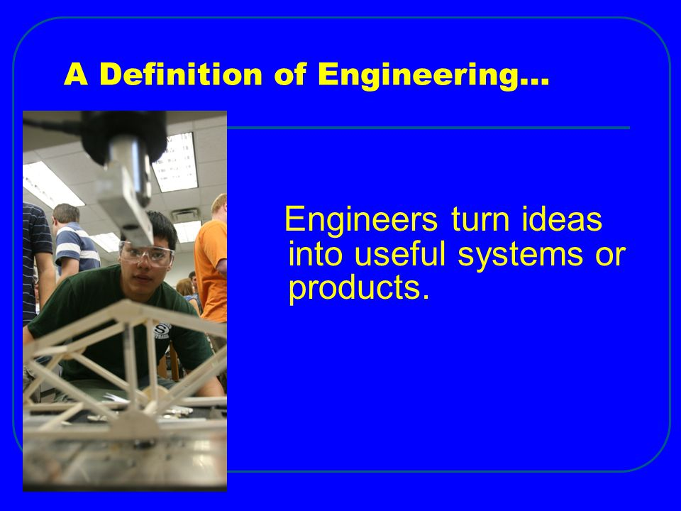 A Definition of Engineering…