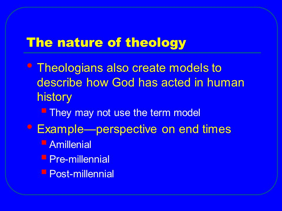 The nature of theology Theologians also create models to describe how God has acted in human history.