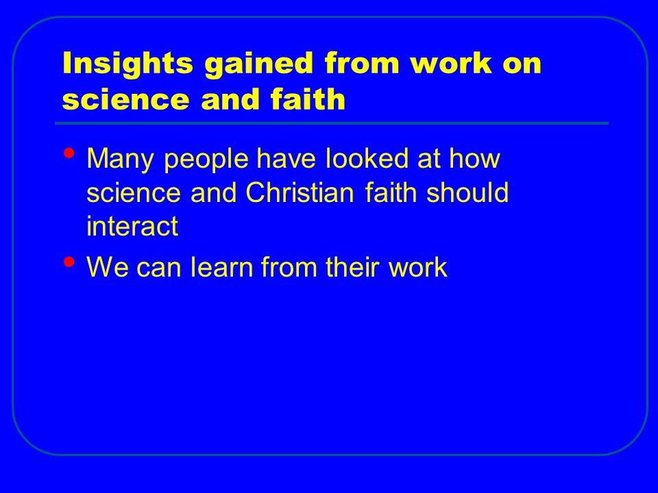 Insights gained from work on science and faith