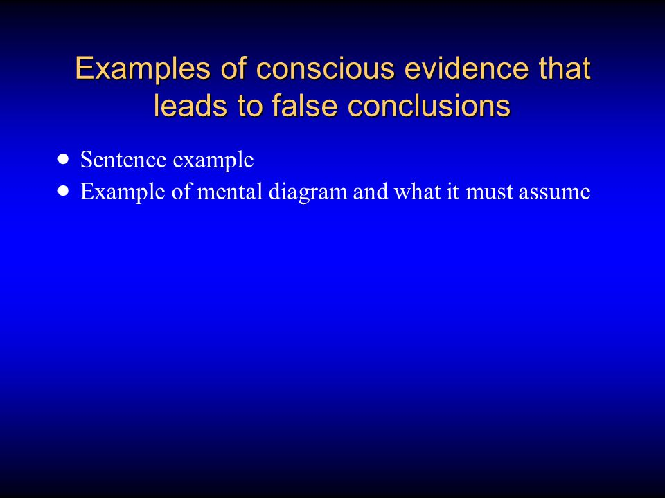 Examples of conscious evidence that leads to false conclusions