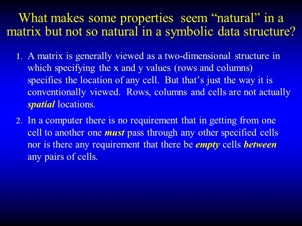 What makes some properties seem natural in a matrix but not so natural in a symbolic data structure