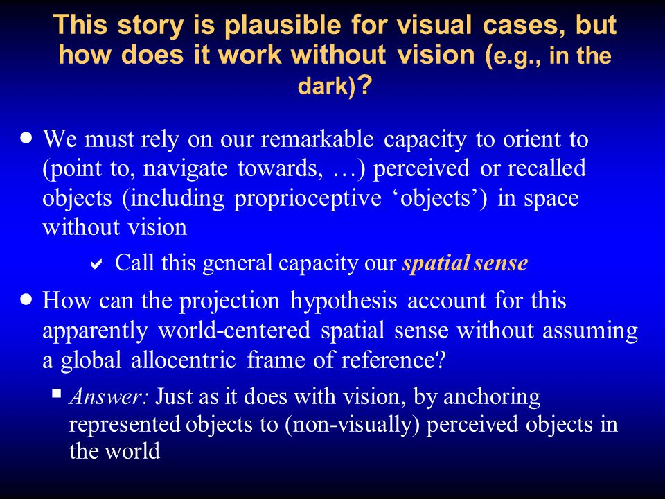 This story is plausible for visual cases, but how does it work without vision (e.g., in the dark)