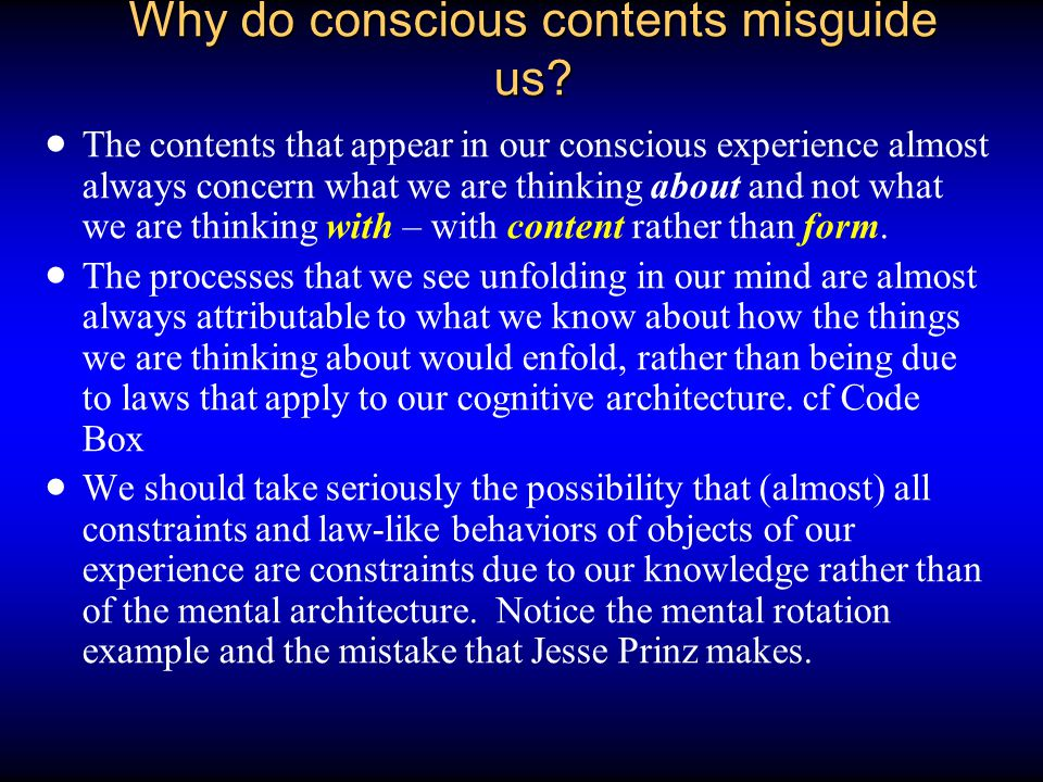 Why do conscious contents misguide us