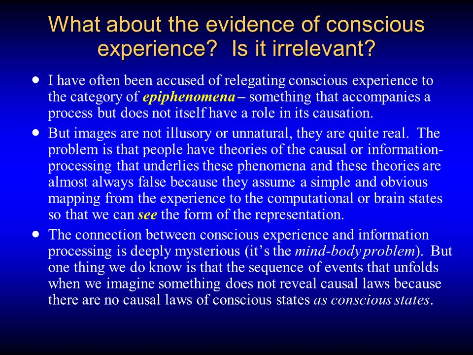 What about the evidence of conscious experience Is it irrelevant