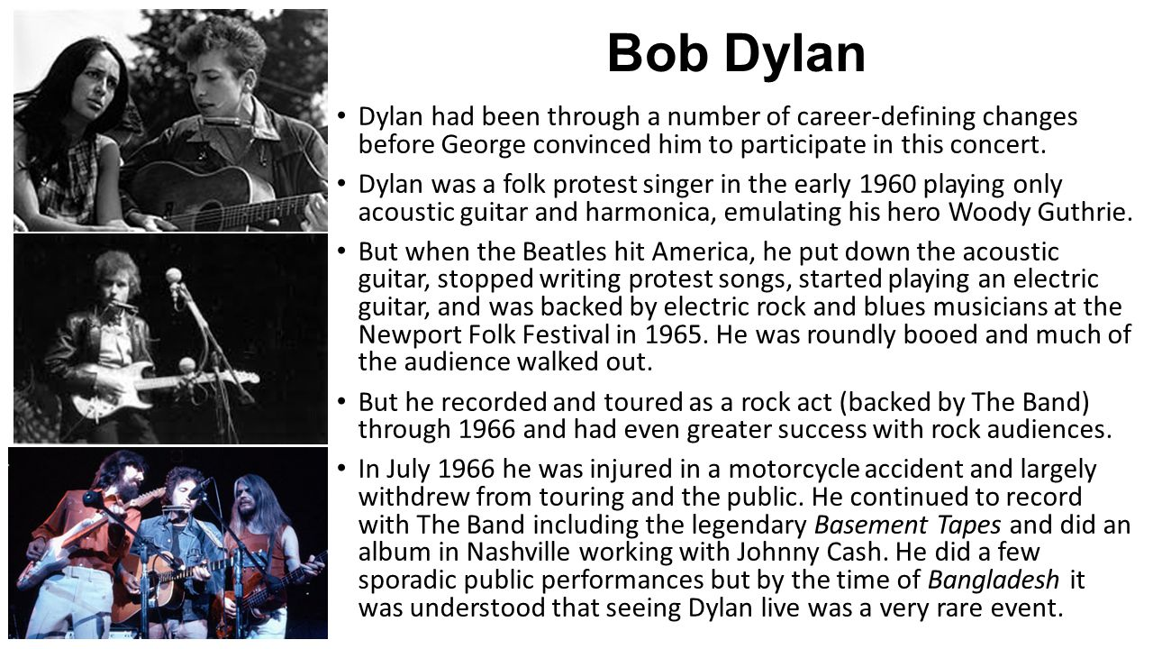 Bob Dylan Dylan had been through a number of career-defining changes before George convinced him to participate in this concert.