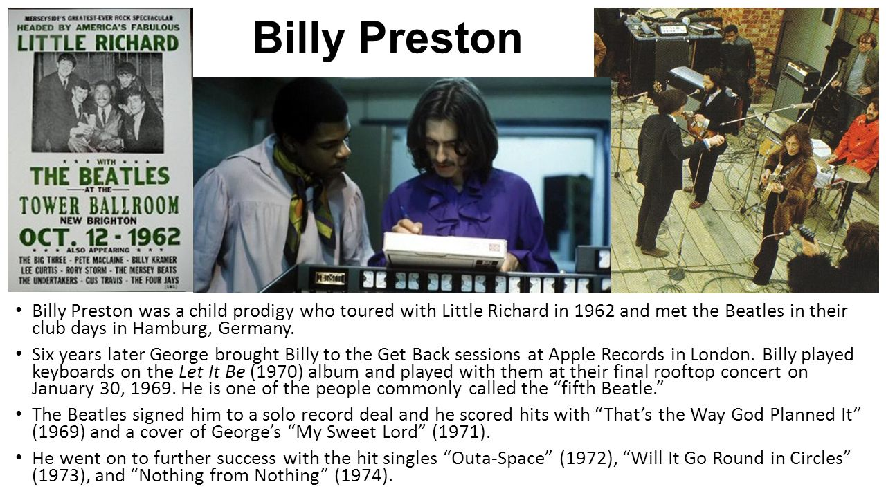 Billy Preston Billy Preston was a child prodigy who toured with Little Richard in 1962 and met the Beatles in their club days in Hamburg, Germany.