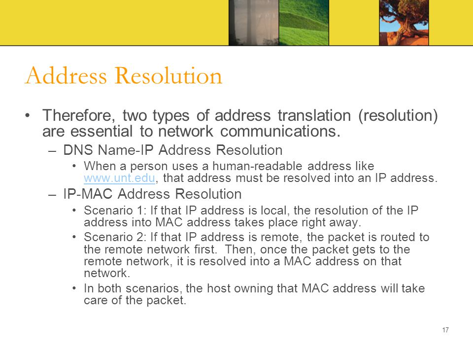 Address Resolution Therefore, two types of address translation (resolution) are essential to network communications.