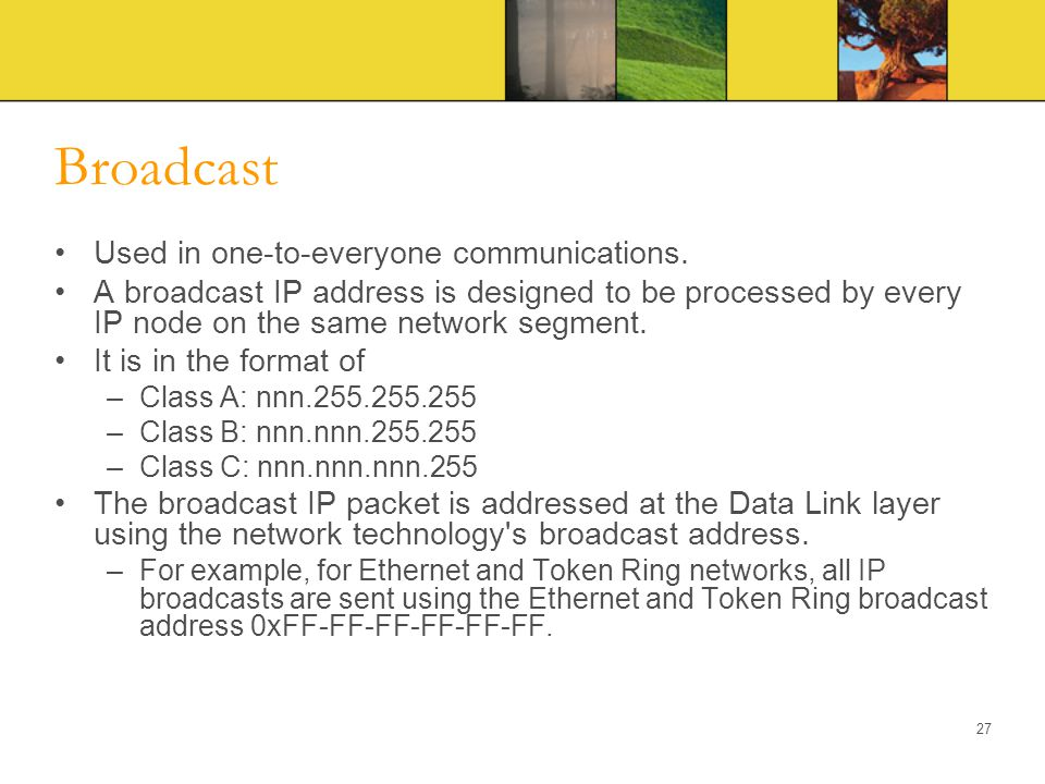 Broadcast Used in one-to-everyone communications.