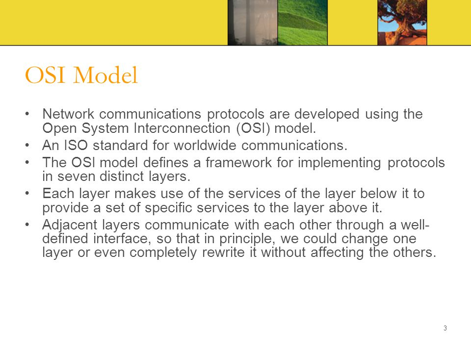 OSI Model Network communications protocols are developed using the Open System Interconnection (OSI) model.