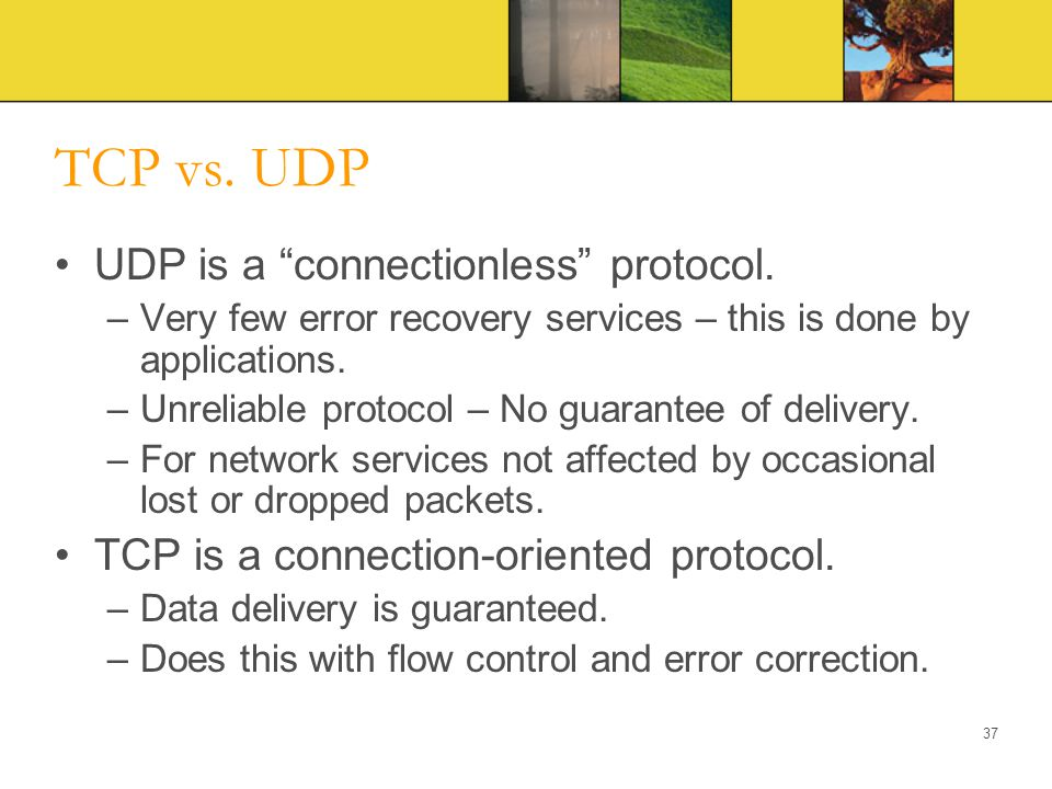TCP vs. UDP UDP is a connectionless protocol.