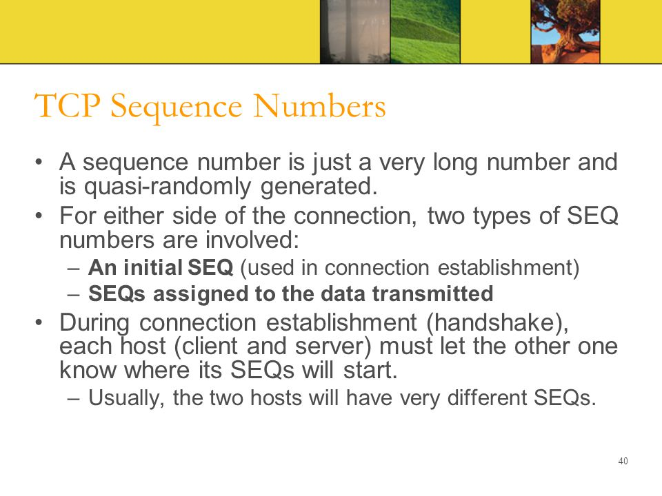 TCP Sequence Numbers A sequence number is just a very long number and is quasi-randomly generated.