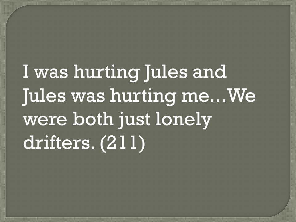 I was hurting Jules and Jules was hurting me