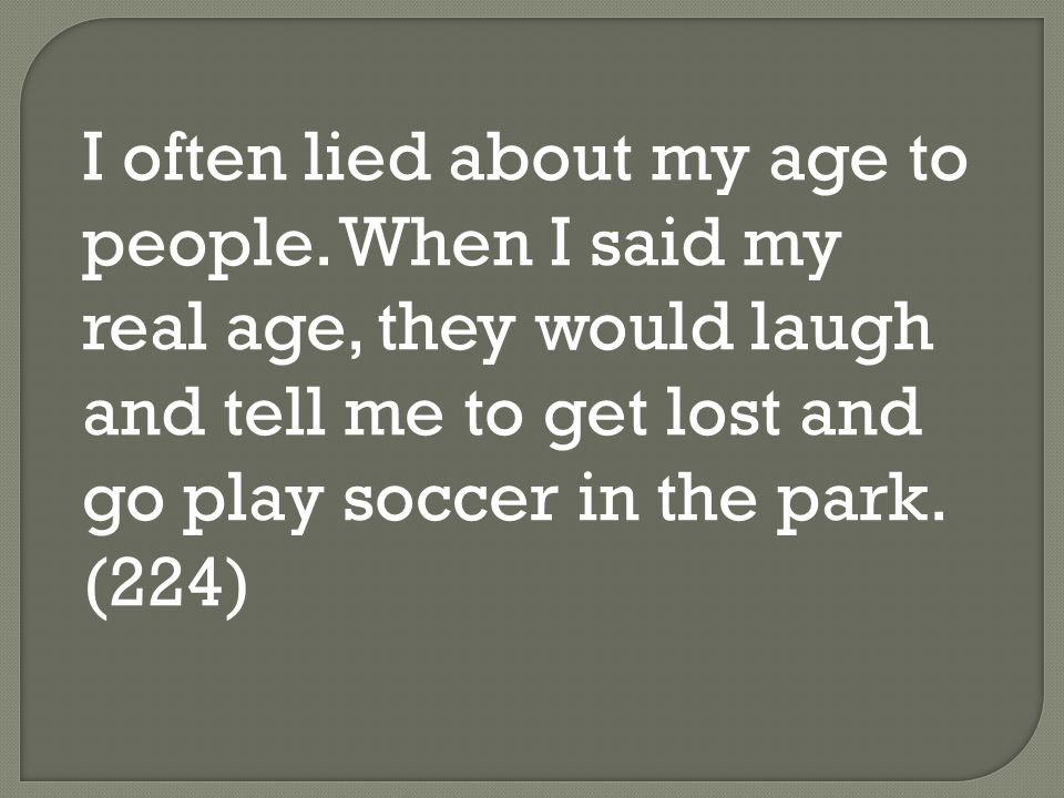 I often lied about my age to people