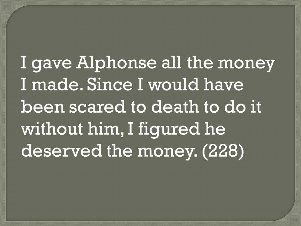 I gave Alphonse all the money I made