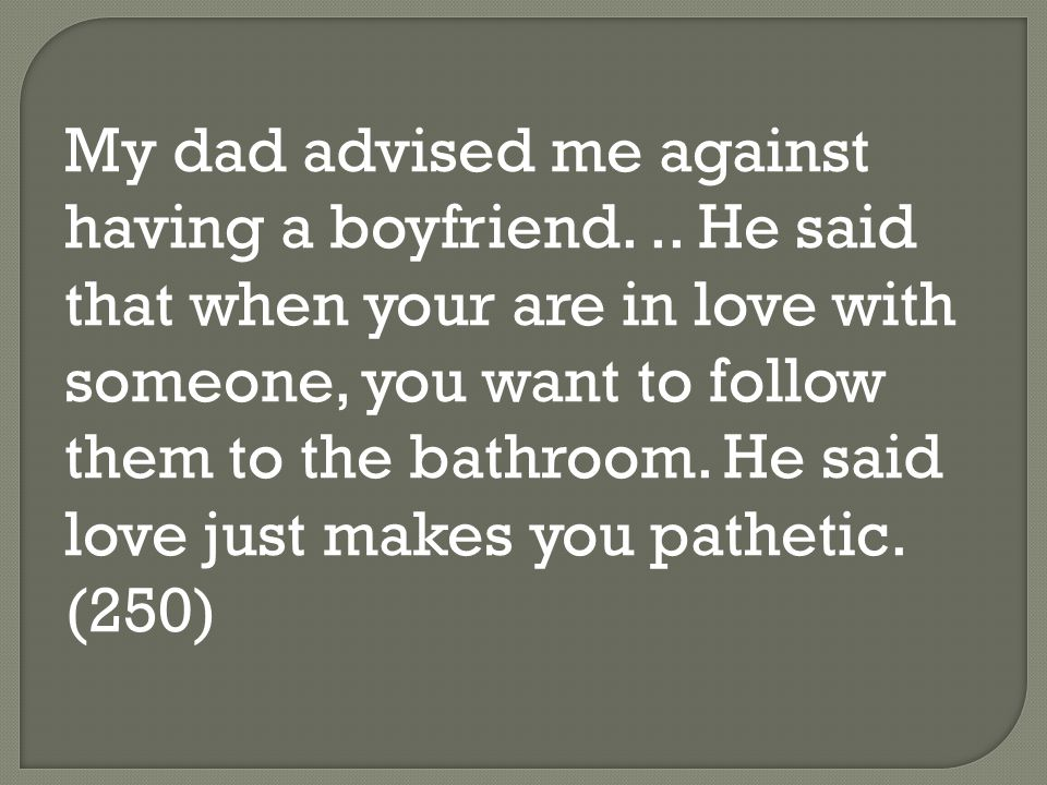 My dad advised me against having a boyfriend