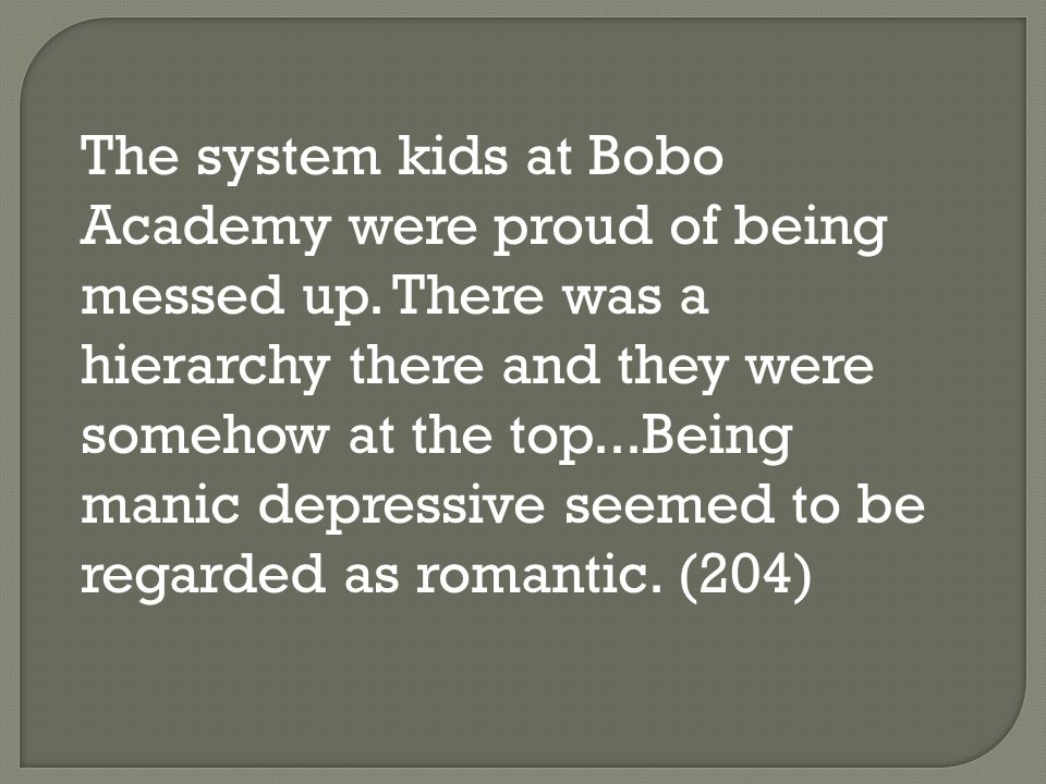 The system kids at Bobo Academy were proud of being messed up