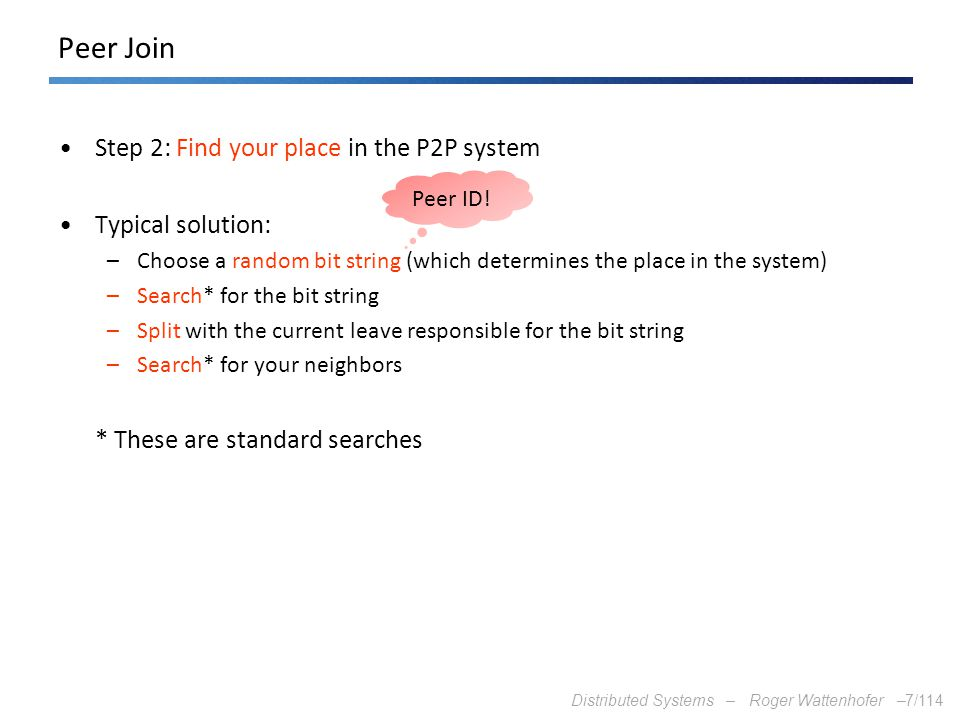 Peer Join Step 2: Find your place in the P2P system Typical solution: