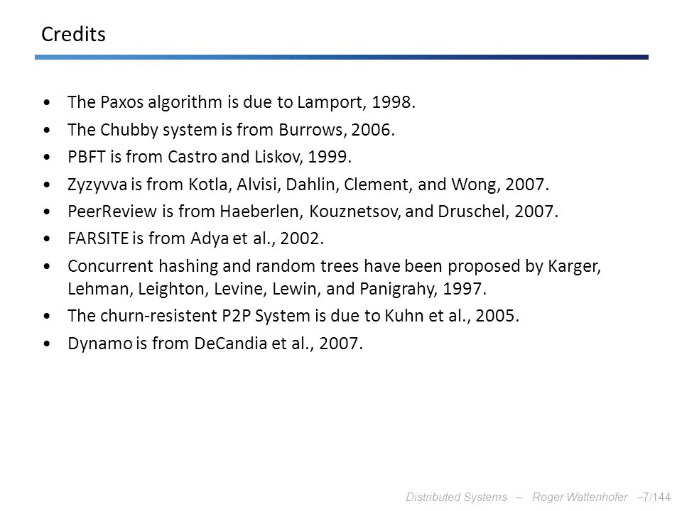 Credits The Paxos algorithm is due to Lamport, 1998.