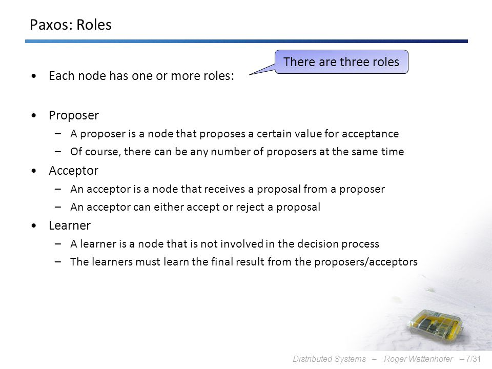 Paxos: Roles There are three roles Each node has one or more roles: