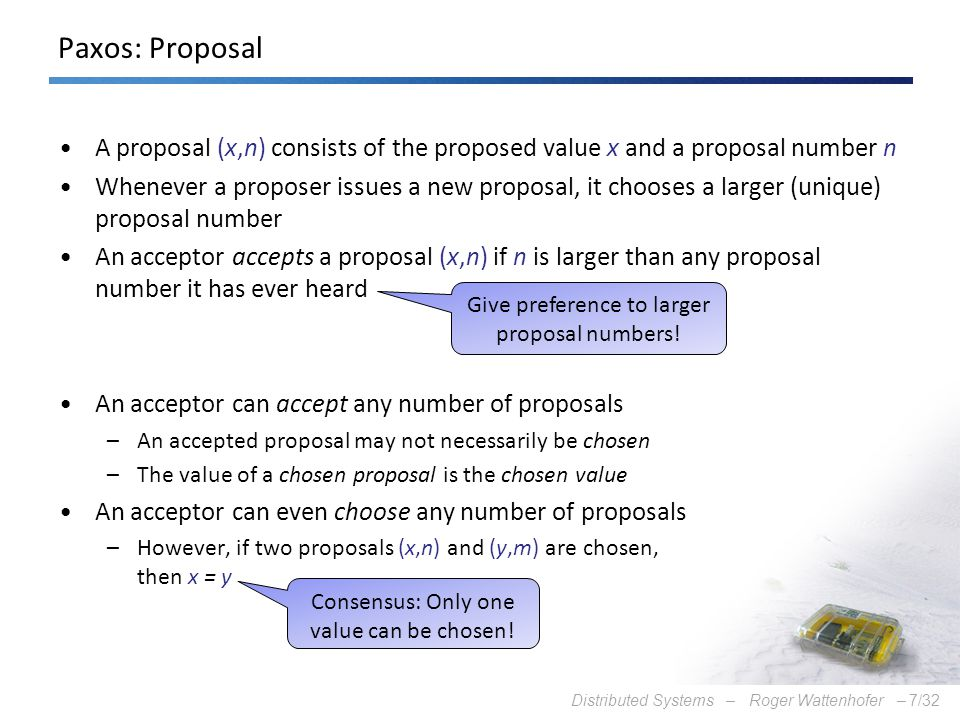 Paxos: Proposal A proposal (x,n) consists of the proposed value x and a proposal number n.
