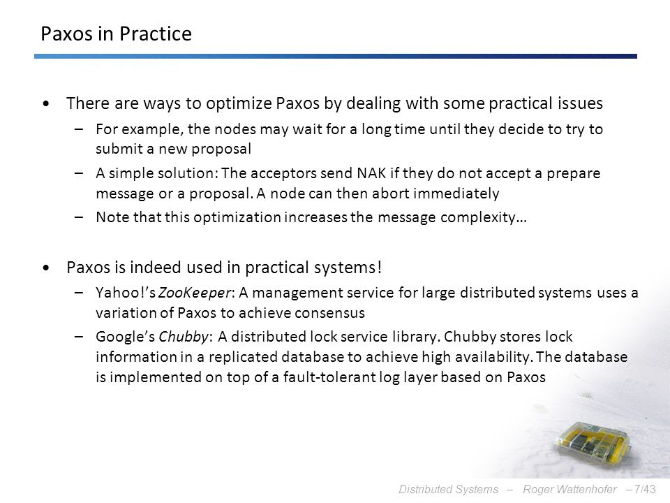 Paxos in Practice There are ways to optimize Paxos by dealing with some practical issues.