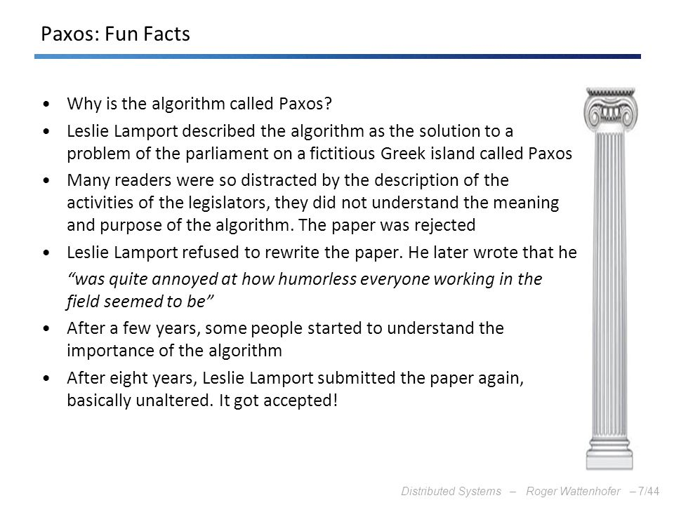 Paxos: Fun Facts Why is the algorithm called Paxos
