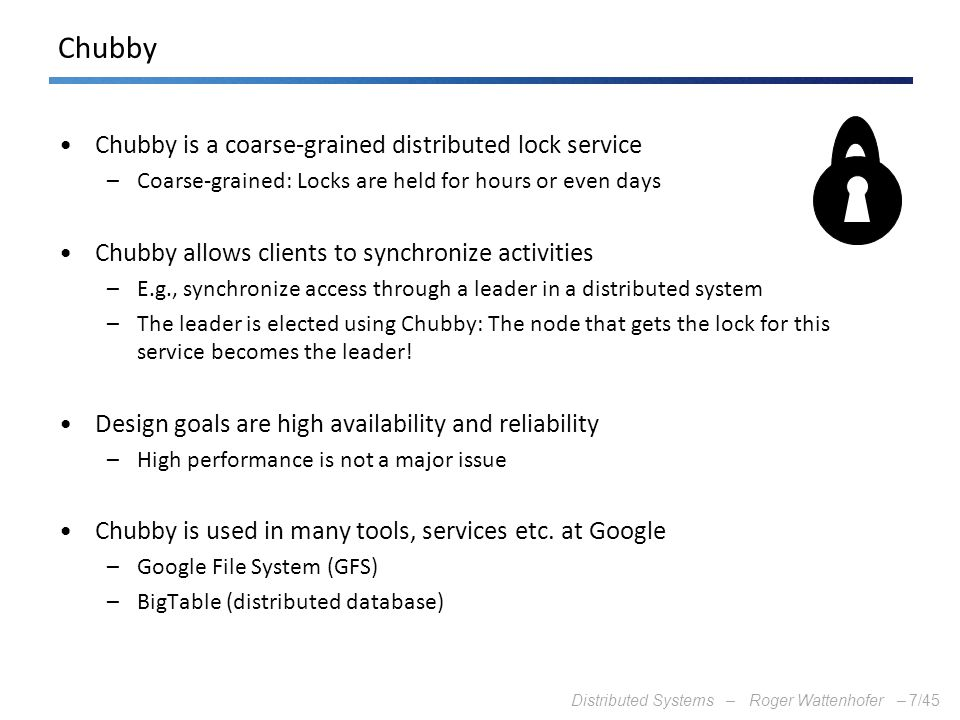 Chubby Chubby is a coarse-grained distributed lock service