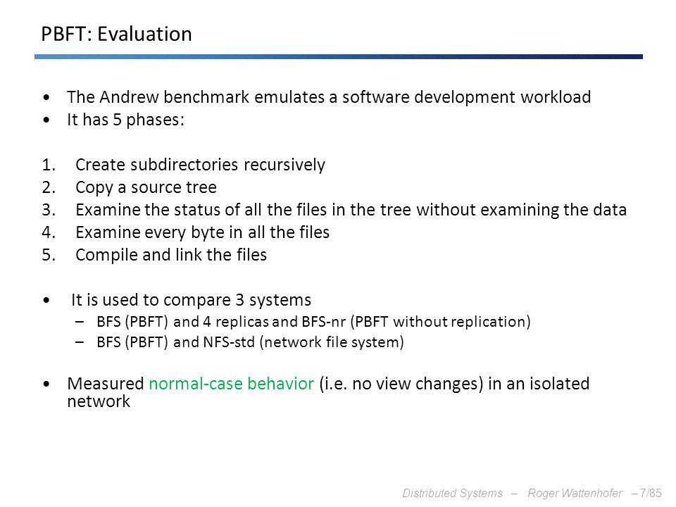 PBFT: Evaluation The Andrew benchmark emulates a software development workload. It has 5 phases: Create subdirectories recursively.