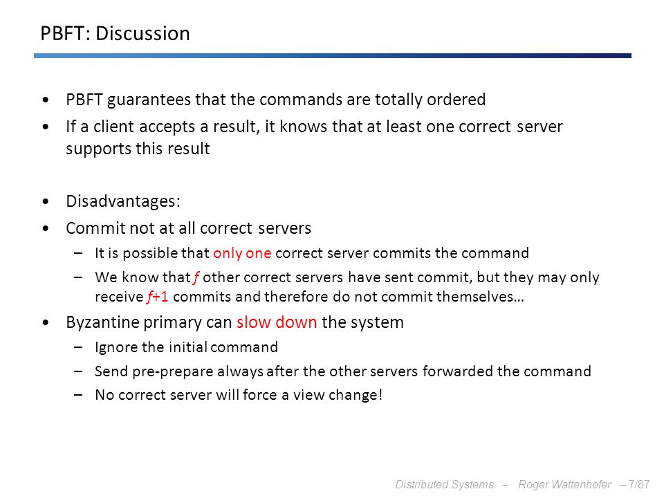 PBFT: Discussion PBFT guarantees that the commands are totally ordered