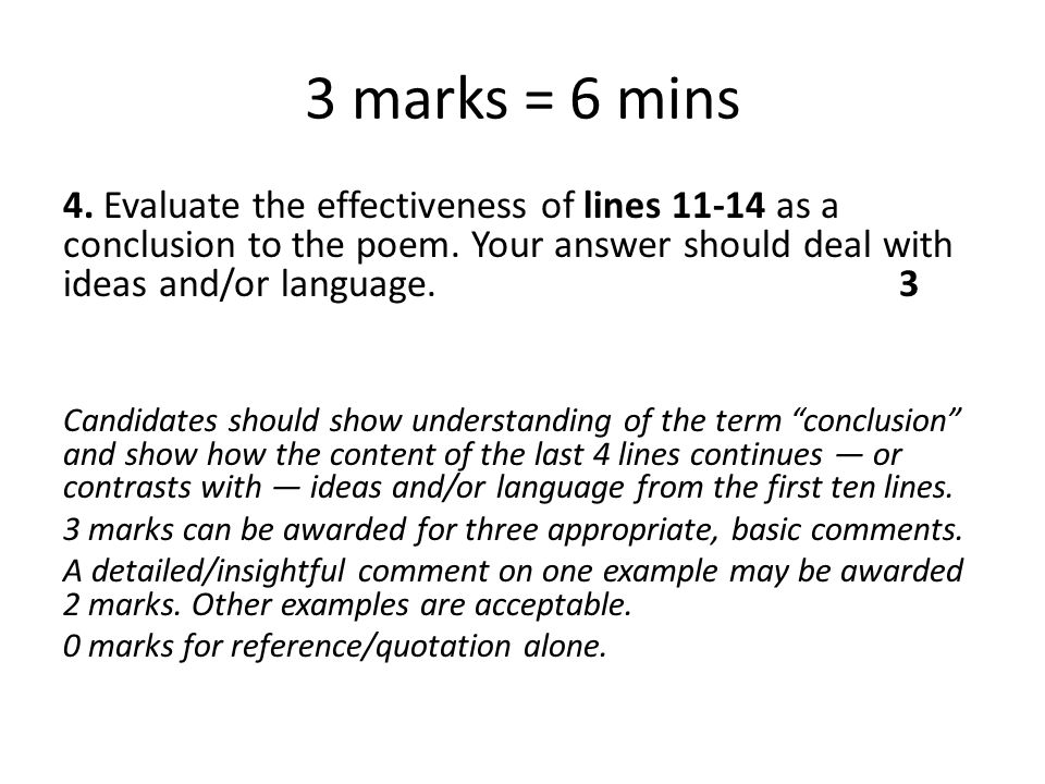 3 marks = 6 mins 4. Evaluate the effectiveness of lines 11-14 as a conclusion to the poem. Your answer should deal with ideas and/or language. 3.