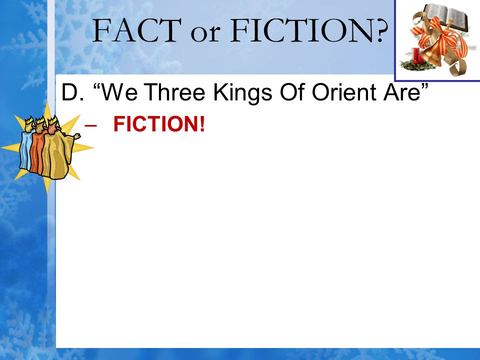 FACT or FICTION We Three Kings Of Orient Are FICTION!