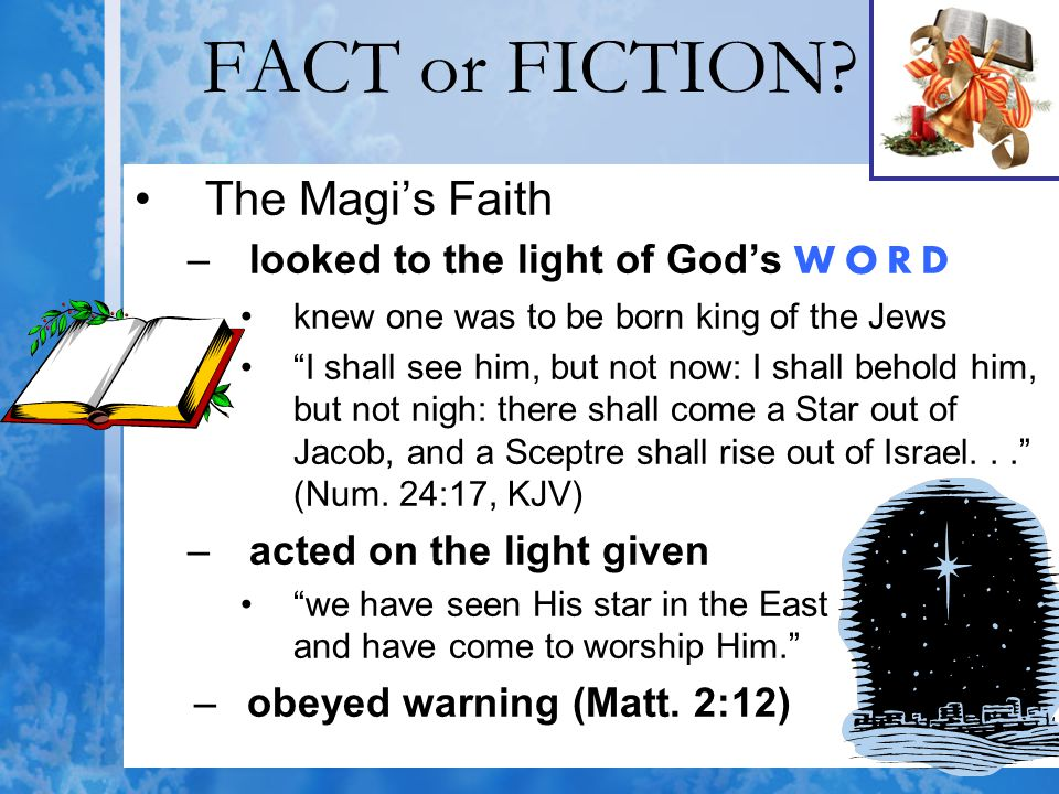 FACT or FICTION The Magi's Faith looked to the light of God's WORD