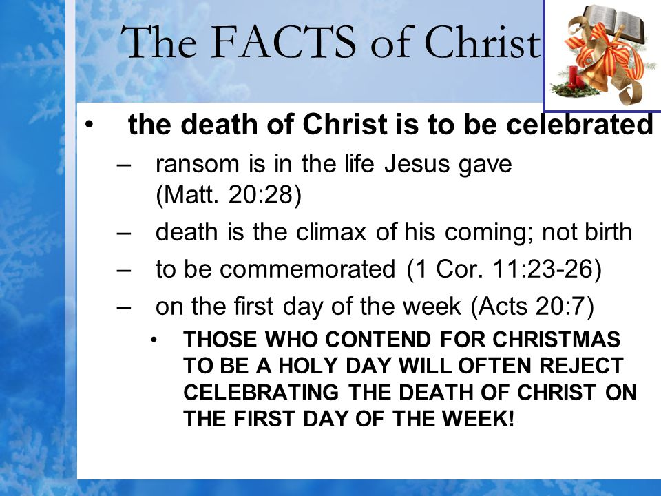 The FACTS of Christ the death of Christ is to be celebrated