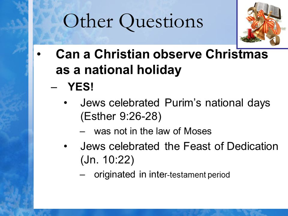 Other Questions Can a Christian observe Christmas as a national holiday. YES! Jews celebrated Purim's national days (Esther 9:26-28)
