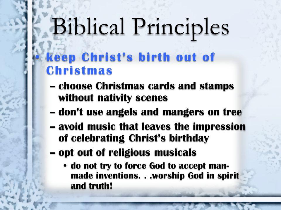 Biblical Principles keep Christ's birth out of Christmas