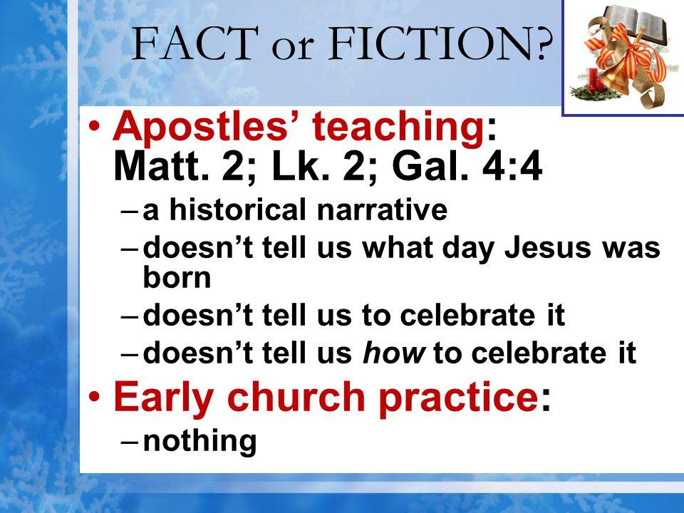FACT or FICTION Apostles' teaching: Matt. 2; Lk. 2; Gal. 4:4