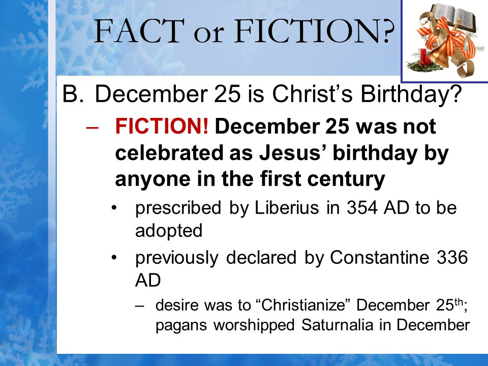 FACT or FICTION December 25 is Christ's Birthday