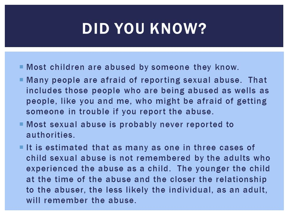 Did You Know Most children are abused by someone they know.