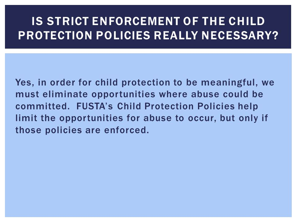 Is strict enforcement of the Child Protection Policies really necessary