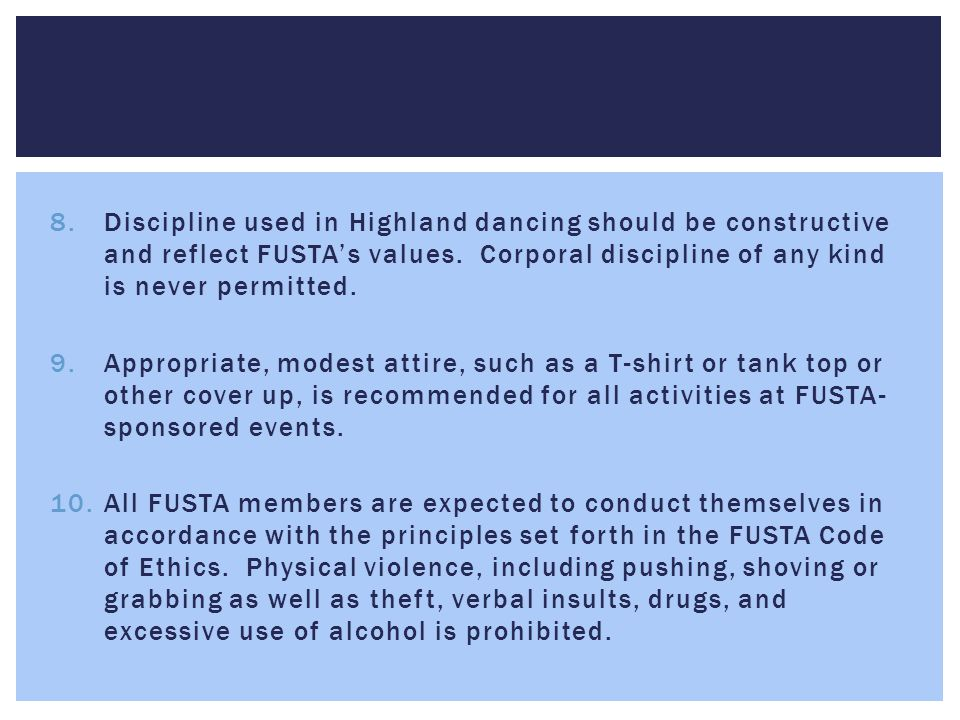 Discipline used in Highland dancing should be constructive and reflect FUSTA's values. Corporal discipline of any kind is never permitted.