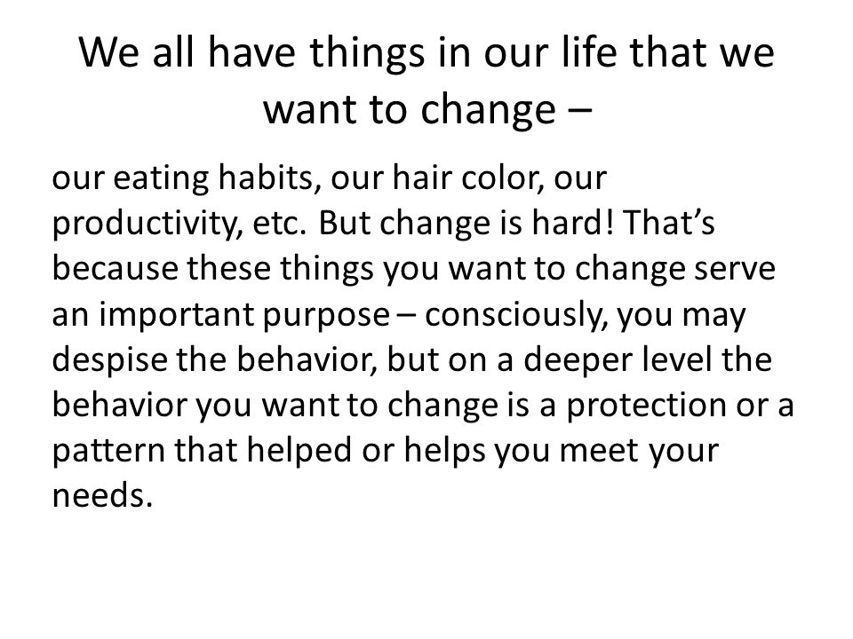 We all have things in our life that we want to change –