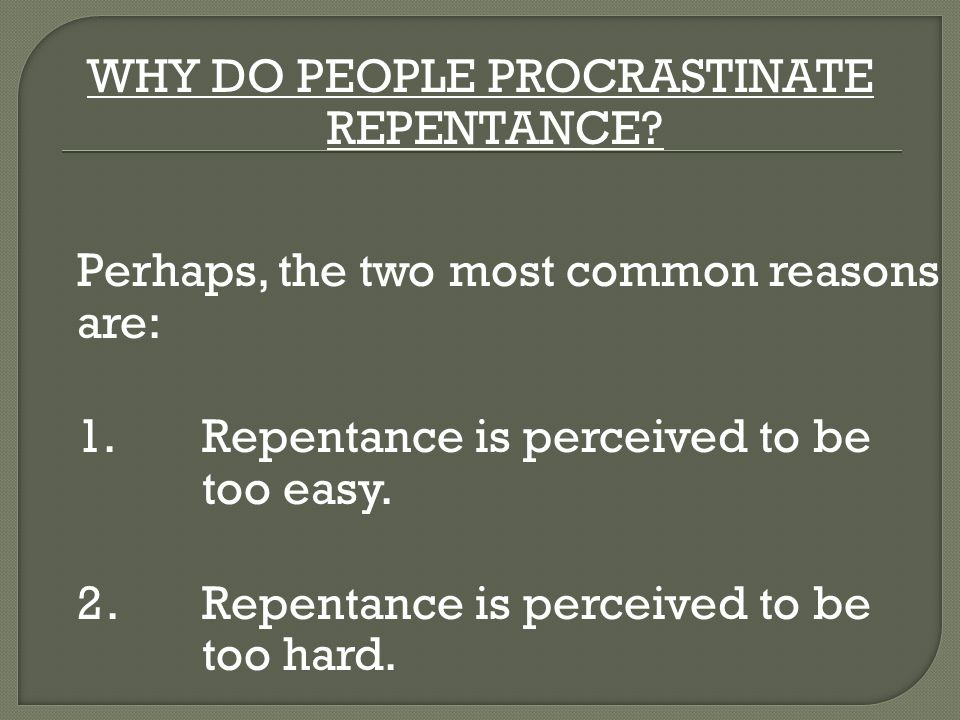 WHY DO PEOPLE PROCRASTINATE REPENTANCE